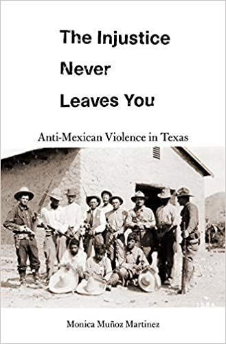cover image The Injustice Never Leaves You: Anti-Mexican Violence in Texas