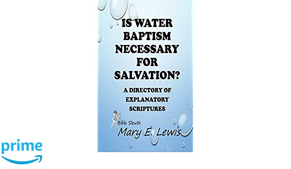 is water baptism necessary for salvation a directory of