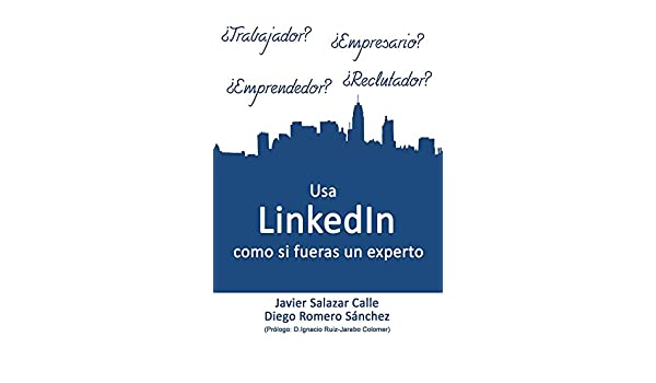 Amazon.com: Usa LinkedIn como si fueras un experto (Spanish Edition) eBook: Javier Salazar Calle, Diego Romero Sanchez, Ignacio Insua: Kindle Store