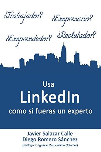 Usa LinkedIn como si fueras un experto (Spanish Edition) by [Calle, Javier