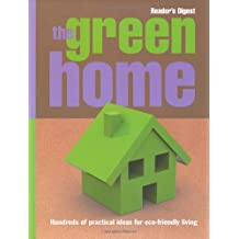 The Green Home: Hundreds of Practical Ideas for Eco-Friendly Living