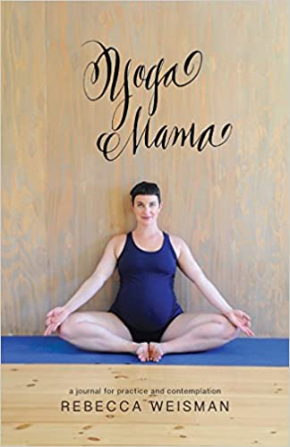 Yoga Mama: a journal for practice and contemplation: Rebecca ...
