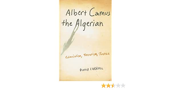 amazoncom albert camus the algerian colonialism terrorism  amazoncom albert camus the algerian colonialism terrorism justice   david carroll books
