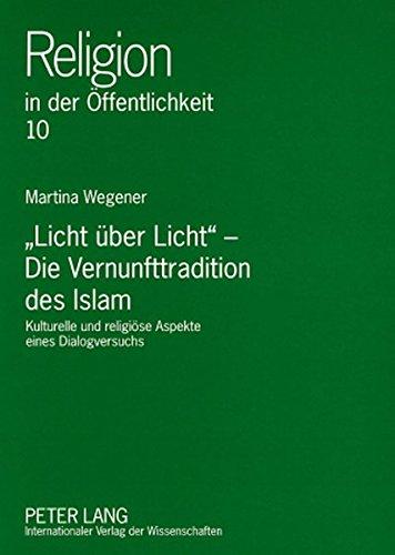 «Licht über Licht» – Die Vernunfttradition des Islam: Kulturelle und religiöse Aspekte eines Dialogversuchs (Religion in der Öffentlichkeit)