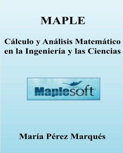 Descargar Libro Maple. Calculo Y Analisis Matematico En La Ingenieria Y Las Ciencias Maria Perez Marques
