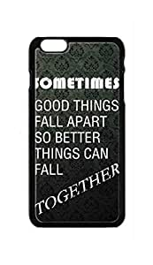sometimes good things fall apart so better things can fall together Snap-on Hard Back Case Cover Shell for iphone 6 (4.7-Inch) -1070