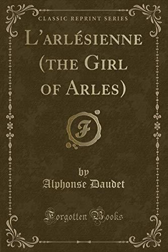 L'arlésienne (the Girl of Arles) (Classic Reprint)
