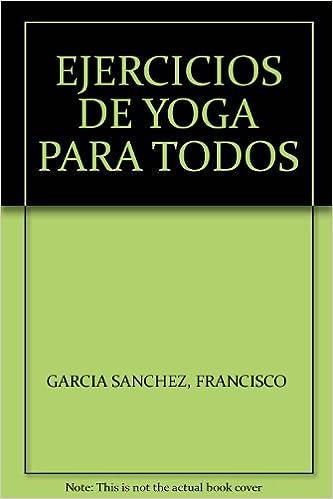 EJERCICIOS DE YOGA PARA TODOS: FRANCISCO GARCIA SANCHEZ ...