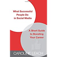 What Successful People Do in Social Media: A Short Guide to Boosting Your Career