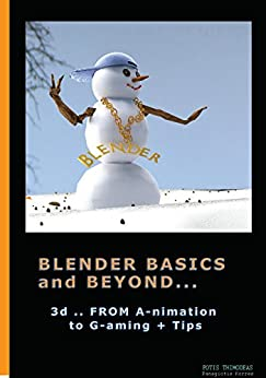 Blender Basics and Beyond: Modeling Sculpting and Animation Basics by [Thimodeas, Fotis, Korres, Panagiotis]