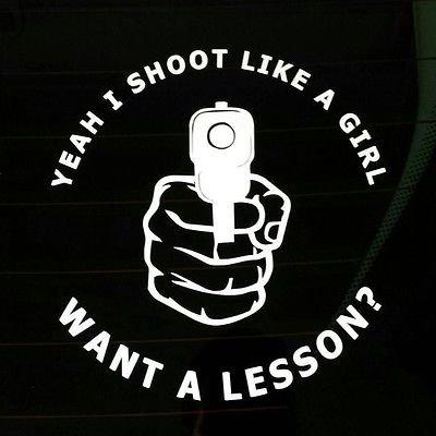 Yeah I Shoot Like A Girl Gun Vinyl Decal Sticker TruckCar Hunting 4x4 Funny iPad (Girls Like Guns)