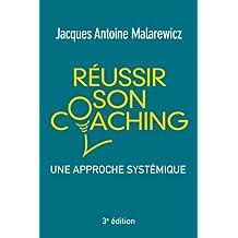 Réussir son coaching 3e édition : Une approche systémique