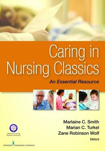 Caring in Nursing Classics: An Essential Resource by Smith Marlaine C