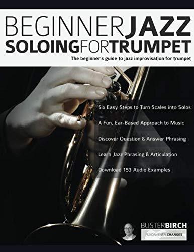 Beginner Jazz Soloing for Trumpet: The beginner's guide to jazz improvisation for brass instruments (Beginner Jazz Trumpet Soloing)