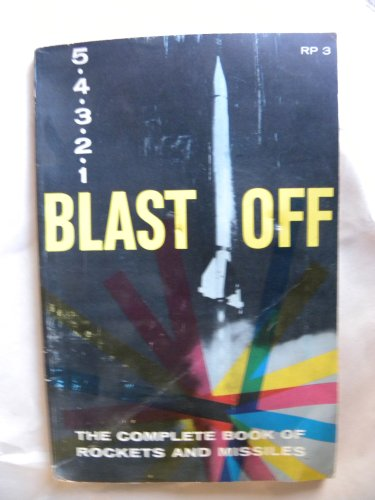 5,4,3,2,1 Blast Off The Complete Book of Rockets and Missiles