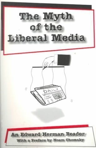 The Myth of the Liberal Media: An Edward Herman Reader (Studies in Mass Communications and Cultural Studies, Vol. 2) by Herman, Edward S. published by Peter Lang Publishing Inc (1999) (The Myth Of The Liberal Media)