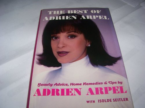 Best of Adrien Arpel: Beauty Advice, Home Remedies, and Tips