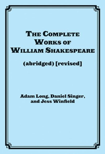 The Complete Works of William Shakespeare (abridged) [revised]: Actor's Edition [Adam Long - Daniel Singer - Jess Winfield] (Tapa Blanda)