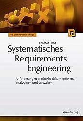 Systematisches Requirements Engineering: Anforderungen ermitteln, dokumentieren, analysieren und verwalten