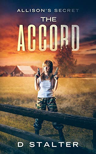 The Accord:   Post Apocalyptic Woman (Allison's Secret Book 2) by [Stalter, D]