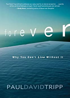 Forever: Why You Can't Live Without It by [Tripp, Paul David]