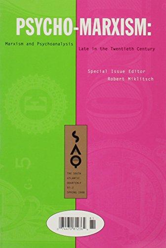 Psycho-Marxism: Marxism and Psychoanalysis Late in the Twentieth Century (South Atlantic Quarterly, Spring 1998, Vol 97, No 2)