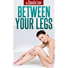 Between Your Legs: A Happy Couple's 10 min Secret to Create Great Intimacy and Bonding Using the Power of Touch (English Edition)