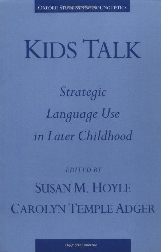 Download Kids Talk: Strategic Language Use in Later Childhood (Oxford Studies in Sociolinguistics) Pdf