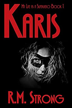Karis (My Life as a Superhero Book 1) by [Strong, R.M.]