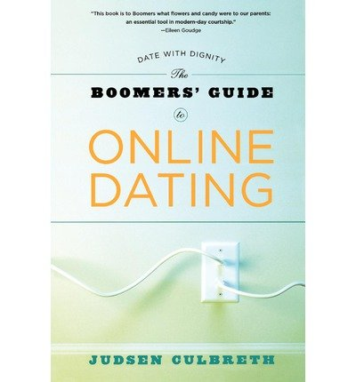 [(The Boomer's Guide to Online Dating )] [Author: Judsen Culbreth] [Aug-2005]