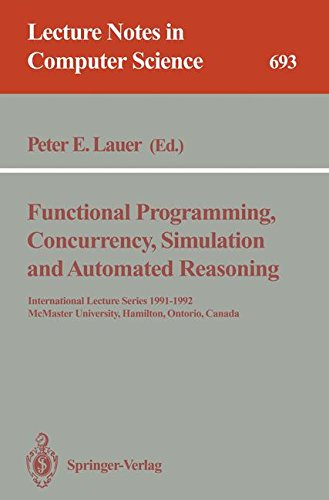 Functional Programming, Concurrency, Simulation and Automated Reasoning: International Lecture Series 1991-1992, McMaster University, Hamilton, Ontario, Canada (Lecture Notes in Computer ()
