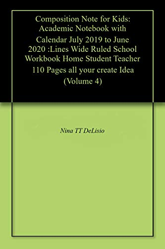 Composition Note for Kids: Academic Notebook with Calendar July 2019 to June 2020 :Lines Wide Ruled School Workbook Home Student Teacher 110 Pages all your create Idea (Volume 4)