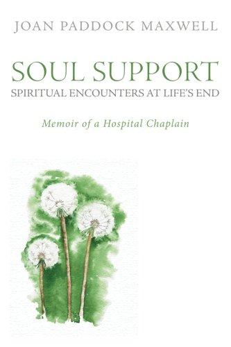 Soul Support: Spiritual Encounters at Life's End: Memoir of a Hospital Chaplain