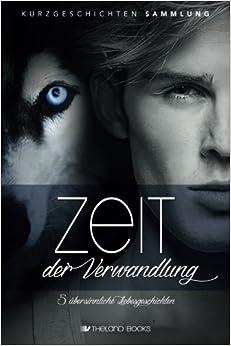 Zeit der Verwandlung: 5 übersinnliche Liebesgeschichten (New Adult Paranormal Romance) (Romantische Kurzgeschichten Sammlung)