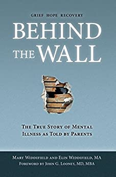 Behind the Wall: The True Story of Mental Illness as Told by Parents by [Widdifield, Mary, Widdifield MA, Elin]
