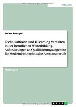 Book Technikaffinitat Und E-Learning-Verhalten in Der Beruflichen Weiterbildung. Anforderungen an Qualifizierungsangebote Fur Medizinisch-Technische-Assist by Janine Romppel (2014-05-14)