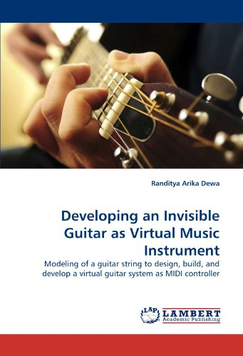 Developing an Invisible Guitar as Virtual Music Instrument: Modeling of a guitar string to design, build, and develop a virtual guitar system as MIDI (Strings Virtual Instrument)