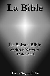 La Bible (La Sainte Bible - Ancien et Nouveau Testaments, Louis Segond 1910) par La Bible