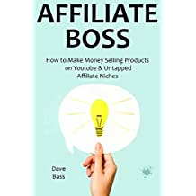 AFFILIATE BOSS (2016): How to Make Money Selling Products on Youtube & Untapped Affiliate Niches