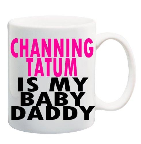 CHANNING TATUM IS MY BABY DADDY Mug Cup - 11 ounces