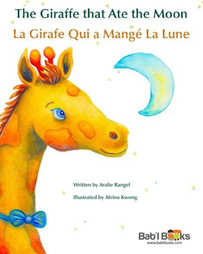 The Giraffe That Ate the Moon: La Girafe Qui a Mangé La Lune : Babl Children's Books in French and English (French and E