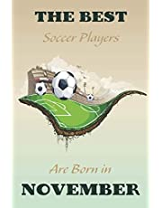 The Best Soccer Players Are Born In NOVEMBER Journal: Soccer Gifts for Girls/ Boys Funny Lined Notebook, Birthday Gift for Soccer Player & Soccer ... 120 Pages, 6x9, Soft Cover, Matte Finish