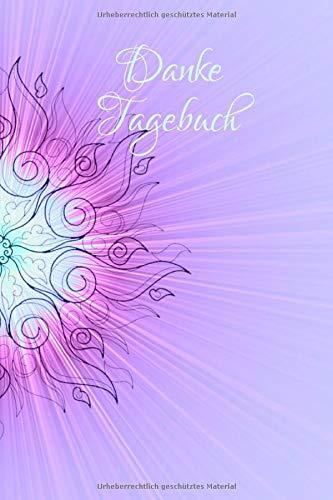 Danke Tagebuch  Dein Tägliches DANKE An Das Universum Tagebuch A5 Mit 54 Seiten Je Woche Eine Doppelseite Meditation Achtsamkeit Affirmation Positives Denken Selbstliebe