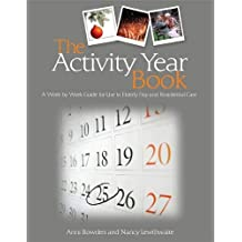 The Activity Year Book: A Week by Week Guide for Use in Elderly Day and Residential Care