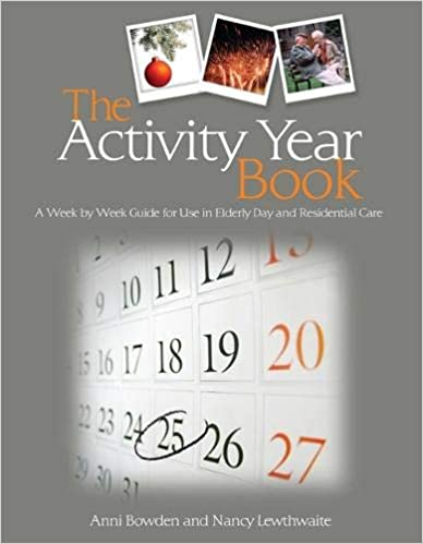 A Week by Week Guide for Use in Elderly Day and Residential Care The Activity Year Book