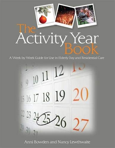 (The Activity Year Book: A Week by Week Guide for Use in Elderly Day and Residential Care)