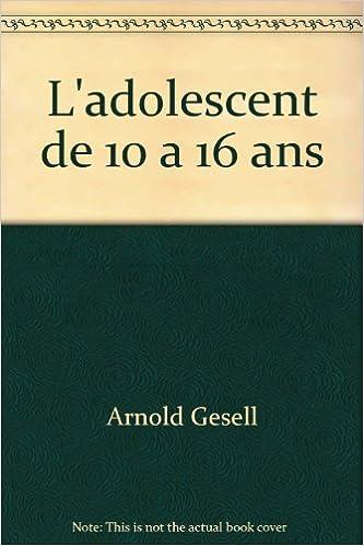 L Adolescent De 10 A 16 Ans Amazon Fr Gesell Arnold Livres