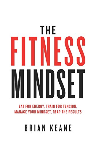 The Fitness Mindset: Eat for energy, Train for tension,