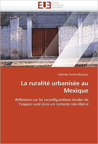 Téléchargement gratuit de livres en pdf La ruralité urbanisée au Mexique: Réflexions sur les reconfigurations locales de l'espace rural dans un contexte néo-libéral PDF ePub iBook 6131523835