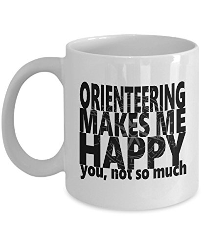 ORIENTEERING MAKES ME HAPPY COFFEE MUG: Creative Hot Beverage Printed Mugs for Men, Women, Mom and Dad - Cute, Funny, Clever, Unique Specialty Drinkware - Microwave & Dishwasher Safe - Fade Resistant